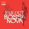 Couverture de l'album Far Out Bossa Nova