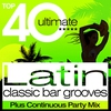 Couverture de l'album Top 40 Latin Classic Bar Grooves - Plus Continuous Party Mix