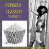 Couverture de l'album Popcorn Classics Volume 1 (Hip, Cool & Groovy Sounds For The Now Generation)