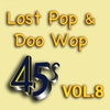 Couverture de l'album Lost Pop & Doo Wop 45's, Vol. 8